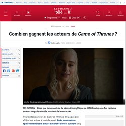 Combien gagnent les acteurs de Game of Thrones ?