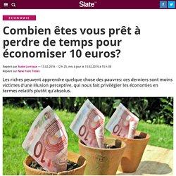 Combien êtes vous prêt à perdre de temps pour économiser 10 euros?