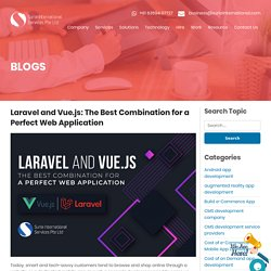 Laravel and Vue.js: The Best Combination for a Perfect Web Application