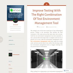 Improve Testing With The Right Combination Of Test Environment Management Tool