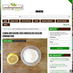 Lemon and Baking soda Miraculous Healing Combination - Underground Health