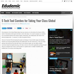 5 Tech Tool Combinations for Taking Your Class Global