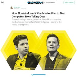 How Elon Musk and Y Combinator Plan to Stop Computers From Taking Over — Backchannel