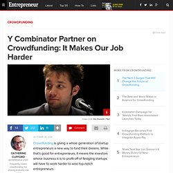 Y Combinator Partner on Crowdfunding: It Makes Our Job Harder