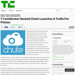 Y Combinator-Backed Chute Launches A Twilio For Photos