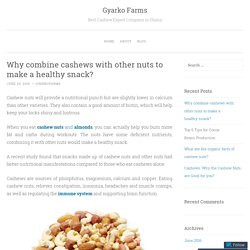 Why combine cashews with other nuts to make a healthy snack?