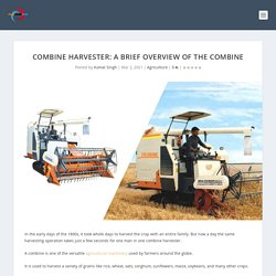 Combine Harvester: A Brief Overview of the Combine
