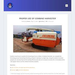 Proper Use of Combine Harvester