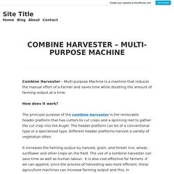 COMBINE HARVESTER – MULTI-PURPOSE MACHINE