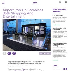 Airport Pop-Up Combines Both Shopping And Entertainment