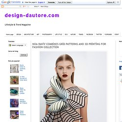 NOA RAVİV COMBİNES GRİD PATTERNS AND 3D PRİNTİNG FOR FASHİON COLLECTİON