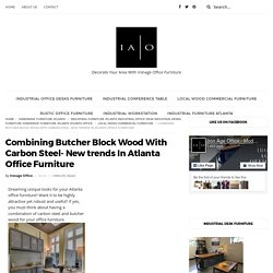 Combining Butcher Block Wood With Carbon Steel- New trends In Atlanta Office Furniture - Iron Age Office