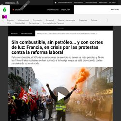 Sin combustible, sin petróleo... y con cortes de luz: Francia, en crisis por las protestas contra la reforma laboral