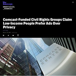 Comcast-Funded Civil Rights Groups Claim Low-Income People Prefer Ads Over Privacy