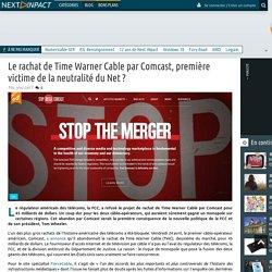 Le rachat de Time Warner Cable par Comcast, première victime de la neutralité du Net?