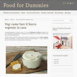 Veg: come fare il burro vegetale in casa - Food for Dummies