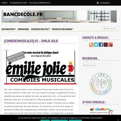 [ComediesMusicales] 05 – Emilie Jolie