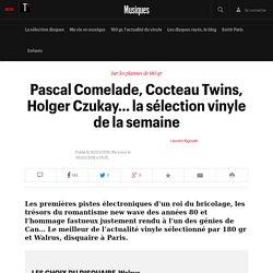 Pascal Comelade, Cocteau Twins, Holger Czukay… la sélection vinyle de la semaine