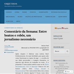 Comentário da Semana: Entre boatos e robôs, um jornalismo necessário – objETHOS