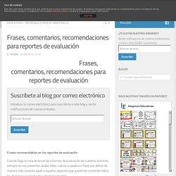 Frases, comentarios, recomendaciones para reportes de evaluación