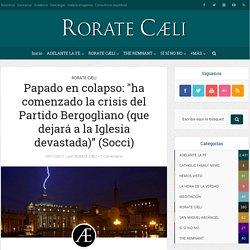 """Papado en colapso: """"ha comenzado la crisis del Partido Bergogliano (que dejará a la Iglesia devastada)"""" (Socci) - Adelante la Fe"""
