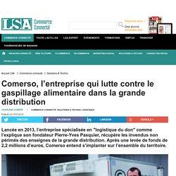 LSA 07/07/16 Comerso, l'entreprise qui lutte contre le gaspillage alimentaire dans la grande distribution