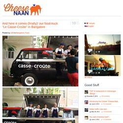 "And here it comes (finally)! our food-truck ""Le Casse-Croûte"" in Bangalore"
