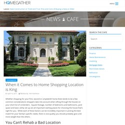 When it Comes to Home Shopping Location is King – Home Gather