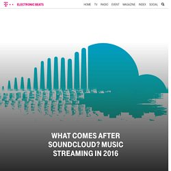 What Comes After SoundCloud? Music Streaming in 2016