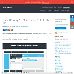 CometChat v5.6 - One Theme to Rule Them All! - Blog