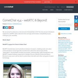 CometChat v5.4 – webRTC & Beyond! - Blog