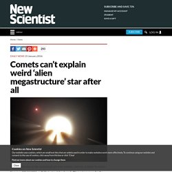 Comets can't explain weird 'alien megastructure' star after all