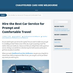 Hire the Best Car Service for Prompt and Comfortable Travel