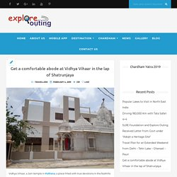 Get a comfortable abode at Vidhya Vihaar in the lap of Shatrunjaya – Exploreouting