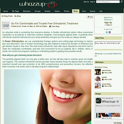 Go For Comfortable and Trouble Free Orthodontic Treatment