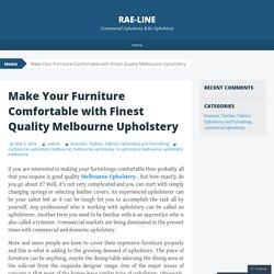Make Your Furniture Comfortable with Finest Quality Melbourne Upholstery