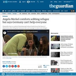Angela Merkel comforts sobbing refugee but says Germany can't help everyone