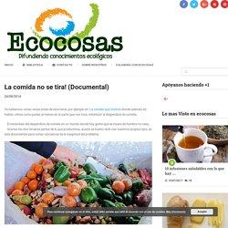 La comida no se tira! (Documental) - Ecocosas
