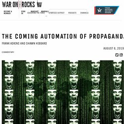 The Coming Automation of Propaganda