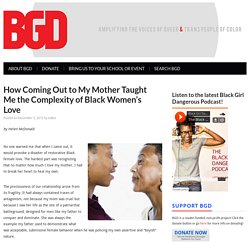 How Coming Out to My Mother Taught Me the Complexity of Black Women's Love - BGD
