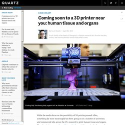 Coming soon to a 3D printer near you: human tissue and organs