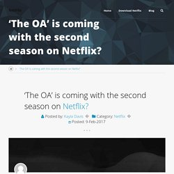 'The OA' is coming with the second season on Netflix?