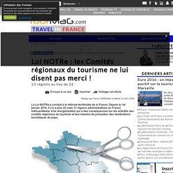 Loi NOTRe : les Comités régionaux du tourisme ne lui disent pas merci !