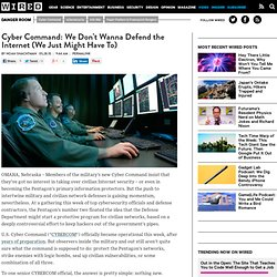 Cyber Command: We Don't Wanna Defend the Internet (We Just Might