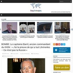 BOMBE: Le capitaine Barril, ancien commandant du GIGN : « J'ai la preuve de qui a tué Litvinenko – Ce n'est pas la Russie »