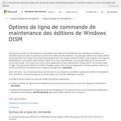 Options de ligne de commande de maintenance des éditions de WindowsDISM - Windows 10 hardware dev