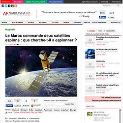 Algérie FocusLe Maroc commande deux satellites espions : que cherche-t-il à espionner ?