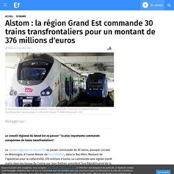Alstom : la région Grand Est commande 30 trains transfrontaliers pour un montant de 376 millions d'euros