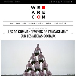 Médias sociaux : 10 commandements de l'engagement - We Are COM