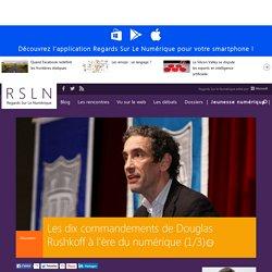 Les dix commandements de Douglas Rushkoff à l'ère du numérique (1/3)